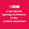 Gaining confidence in the remote classroom – 5 top tips
